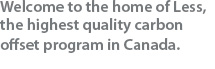 Less, the highest quality of carbon offset program in Canada